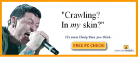 """crawling: """"Crawling?  In my skin?""""  It's more likely than you think.  FREE PC CHECK  CONTENT Watch"""