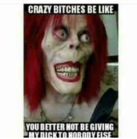 Okaiii: CRAZY BITCHES BE LIKE  YOU BETTER NOT BE GIVING  MY DICK TO NOBODY ELSE Okaiii