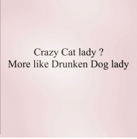 Crazy, Girl Memes, and Drunken: Crazy Cat lady?  More like Drunken Dog lady I woke up, made a cocktail and my dog started barking at me. Should i take that as a sign? ( @weartopshelf )