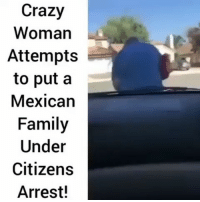 Crazy, Family, and Latinos: Crazy  Woman  Attempts  to put a  Mexican  Family  Under  Citizens  Arrest! Not cool 😑😑😒😒 🔥 Follow Us 👉 @latinoswithattitude 🔥 latinosbelike latinasbelike latinoproblems mexicansbelike mexican mexicanproblems hispanicsbelike hispanic hispanicproblems latina latinas latino latinos hispanicsbelike Video by - @pmwhiphop