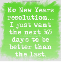 So true!  CrazyGirl Incorporated: crazygtr incorporated 2015  No New ears  resolution...  I just want  the  next 365  days to be  better than  the last So true!  CrazyGirl Incorporated
