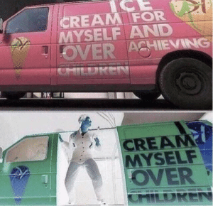 Intentional funnies: CREAM FOR  MYSELF AND  OVER ACHIEVING  CHILDREN  CREAM  MYSELF  OVER  CHILDREN Intentional funnies
