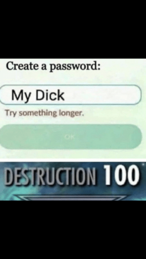 I'm not good with titles by Hames2012 MORE MEMES: Create a password:  My Dick  Try something longer.  DESTRUCTION 100 I'm not good with titles by Hames2012 MORE MEMES