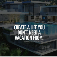Future, Life, and Memes: CREATE ALIFE YOU  DON'T NEED A  VACATION FROM  INSTAGRAMI THE FUTURE ENTREpRENEUR Create a life.... thefutureentrepreneur