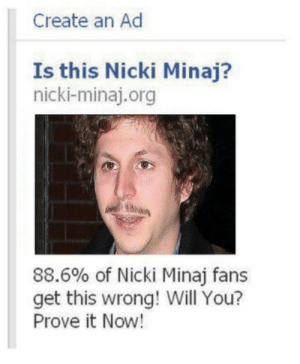 prove it: Create an Ad  Is this Nicki Minaj?  nicki-minaj.org  88.6% of Nicki Minaj fans  get this wrong! Will You?  Prove it Now!