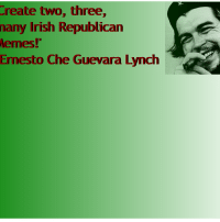attack communist party of britain marxist-loyalist for supporting england in the scottish referdendum chucky ar law: Create two, three,  many Irish Republican  Memes!  Emesto Che Guevara Lynch attack communist party of britain marxist-loyalist for supporting england in the scottish referdendum chucky ar law