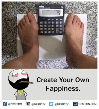 "Be Like, Meme, and Memes: Create Your Own  Happiness  @DESIFUN 10"" @DESIFUN E @DESIFUN  DESIFUN.COM Twitter: BLB247 Snapchat : BELIKEBRO.COM belikebro sarcasm meme Follow @be.like.bro"