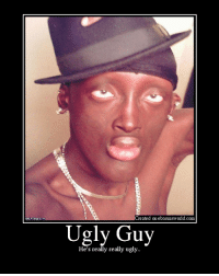 really: Created on ebaumsworld.com  Ugly Guy  He's really really ugly