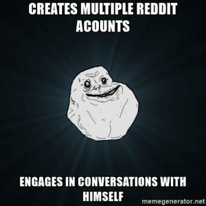 Funny, Reddit, and Got: CREATES MULTIPLE REDDIT  ACOUNTS  ENGAGES IN CONVERSATIONS WITH  HIMSELF memegenerator.net I tried so hard and got so far