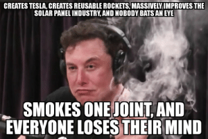 Bad, Dank, and Memes: CREATES TESLA, CREATES REUSABLE ROCKETS, MASSIVELVIMPROVES THE  SOLAR PANELINDUSTRY AND NOBODY BATSAN EYE  SMOKES ONEJOINT,AND  EVERYONE LOSES THEIR MIND Bad Luck Elon by ClownGiggles MORE MEMES