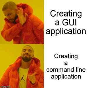As a beginner: Creating  a GUI  application  Creating  a  command line  application  imgflip.com As a beginner