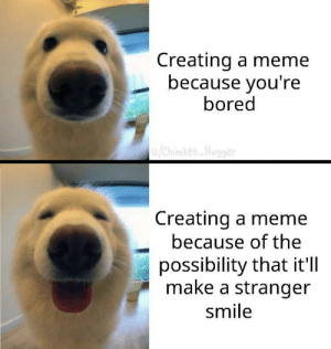 Spread positivity memes by Lord-Emil MORE MEMES: Creating a meme  because you're  bored  Creating a meme  because of the  possibility that it'lI  make a stranger  smile Spread positivity memes by Lord-Emil MORE MEMES