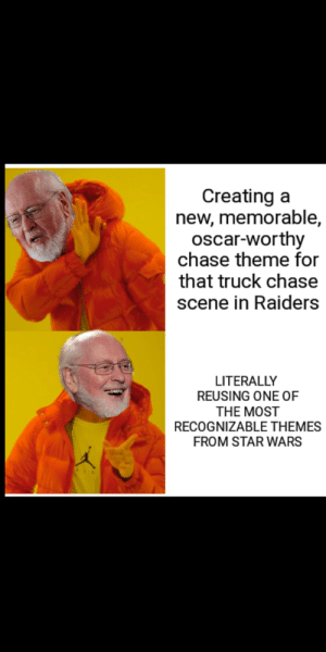 Anyone who's seen Raiders and the original Star Wars trilogy will understand my OC: Creating a  new, memorable,  oscar-worthy  chase theme for  that truck chase  scene in Raiders  LITERALLY  REUSING ONE OF  THE MOST  RECOGNIZABLE THEMES  FROM STAR WARS Anyone who's seen Raiders and the original Star Wars trilogy will understand my OC