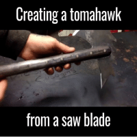 Blade, Dank, and Saw: Creating a tomahawk  from a saw blade LIKE UNILAD Tech for more!