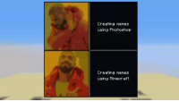 Memes, Minecraft, and Photoshop: Creating memes  using Photoshop  Creating memes  using Minecraft Modern solutions