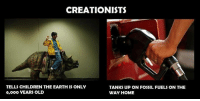 Check out our heathenwear shop! http://wflatheism.spreadshirt.com/: CREATIONISTS  TELLS CHILDREN THE EARTH IS ONLY  TANKS UP ON FOSSIL FUELS ON THE  6, ooo YEARS OLD  WAY HOME Check out our heathenwear shop! http://wflatheism.spreadshirt.com/