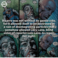 Who said Bizarro is a bad guy??? 😅 bizarro fact facts comic comics interesting amazing superman lexluthor acid lucylane blind daredevil svf: CREATURE?  KRKK.  Bizarro was not without its gentle side,  or it allowed itself to be destroyed i  a rain of disintegrating particles that  somehow allowed Lucy Lane, blind  sister of reporter Lois Lane, to regain  her sight.  SORRY.  ME 50RRy...  HE's  DEAD,  LUTHOR. Who said Bizarro is a bad guy??? 😅 bizarro fact facts comic comics interesting amazing superman lexluthor acid lucylane blind daredevil svf