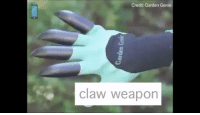 Funny, Woes, and Genie: Credit Garden Genie  claw weapon claw weapon will solve garden woes