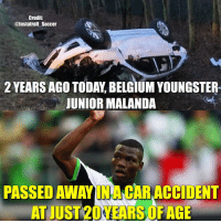 Belgium, Memes, and Soccer: Credit  @Instatroll Soccer  2 YEARS AGO TODAY BELGIUM YOUNGSTER  JUNIOR MALANDA  PASSED AWAY INAHARACCIDENT  AT JUST 20 FAGE Gone But Never Forgotten R.I.P Junior Malanda🌹❤️ Malanda RIP