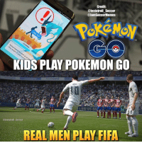 Credit:  @Instatroll Soccer  @lama SoccerMemes  KIDS PLAY POKEMON GO  L J US  @Instatroli Soccer  REAL MEN PLAY FIFA Which One Are You? 👌🏼 • Double Tap & Tag Friends 👇🏼 @instatroll_soccer