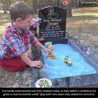 """Creepy, Cute, and Family: @CreepHUB  Ryan Michael  Jolley  OCt. 11, 2013  OCt. 16, 2013  You are my angel. mg darling.  my star and my lovo will  find you. wherover you are.  This family unfortunately lost their newborn baby, so they added a sandbox to his  grave so that his brother could """"play with"""" him when they visited the cemetery. Is this creepy or cute? Leave a comment with your answer-reason. • • • • CreepHUB • • • • • • • • • • • • • • • • • • • • • • • • • • • • • • • ----------------------------------------- -------------------- horrorstories horrorstory horrorfacts horrorfact creepypasta unknownfact horrorstories horrorstory horrorfacts horrorfact creepypasta unknown horrifyingthing things scary scarystories creepystories creepy creepyfacts creepyfact scaryfacts scaryfact horrorstories horrorstory horrorfacts horrorfact creepypasta unknownfact horrorstories horrorstory horrorfacts horrorfact creepypasta unknownu horrifyingthing things conspiracy theories theory theoryconspiracy conspiracytheory conspiracytheories"""