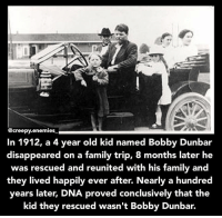 Bloods, Creepy, and Family: @creepy.enemies  In 1912, a 4 year old kid named Bobby Dunbar  disappeared on a family trip, 8 months later he  was rescued and reunited with his family and  they lived happily ever after. Nearly a hundred  years later, DNA proved conclusively that the  kid they rescued wasn't Bobby Dunbar. Bobby Dunbar was an American boy whose disappearance at the age of four and apparent return was widely reported in newspapers across the United States in 1912 and 1913. After an eight-month nationwide search, investigators believed that they had found the child in Mississippi, in the hands of William Cantwell Walters of North Carolina. Dunbar's parents claimed the boy as their missing son. However, both Walters and a woman named Julia Anderson insisted that the boy with him was Anderson's son. The court system eventually sided with the Dunbars as Julia Anderson could not afford a lawyer and they retained custody of the boy, who proceeded to live out the remainder of his life as Bobby Dunbar. In 2004, DNA profiling established in retrospect that the boy found with Walters and returned to the Dunbars as Bobby had not been a blood relative of the Dunbar family. [source: Wikipedia] - - horror creepy scary creepyfact didyouknow creepyenemies dead