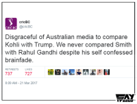 Memes, 🤖, and Media: cricBC  @cricBC  .RIC BC  Disgraceful of Australian media to compare  Kohli with Trump. We never compared Smith  with Rahul Gandhi despite his self confessed  brain fade.  RETWEETS  LIKES  737  727  8:09 AM 21 Mar 2017 Well that was savage 😂