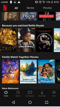 Facepalm, Family, and Mortal Kombat: cricket  All  Series  Movies  ROOM ex macHina  Because you watched Battle Royale  MORTAL KOMBAT  HE  IES WIV  LE  TROY  WITC  Family Watch Together Movies  PIXAR  OMARY ANDTHE  WÍTCHS FIOWER  SNE  MOANA  New Releases  Home  Search  Coming Soon  Downloads  More