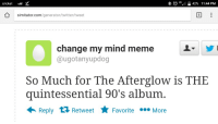 Mind Meme: cricket  .OLTE. 11-42%  11:44 PM  simitator.com/generator/twitter/tweet  change my mind meme  @ugotanyupdog  So Much for The Afterglow is THE  quintessential 90's album.  Reply tỉ Retweet Favorite More