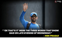 Memes, Cricket, and Wednesday: Cricket  S 'OK THAT'S IT' WERE THE THREE WORDS THAT DHONI  SAID ON LATE EVENING OF WEDNESDAY  MSK PRASAD This is how MSD gave up his captaincy !!!