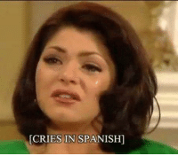 Have you ever been so mad that you cried in Spanish?: CRIES IN SPANISH] Have you ever been so mad that you cried in Spanish?