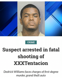 who tf this goofy wanna be rapper: CRIME  Suspect arrested in fatal  shooting of  XXXTentacion  Dedrick Williams faces charges of first-degree  murder, grand theft auto who tf this goofy wanna be rapper