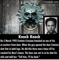 """This happened in Switzerland and he killed other people in the houses he visited. 6 died and 6 were wounded. He was captured after leaving his boss's house. He used a Kalashnikov. Two days later he hung himself in his cell. Wonder what happened at work to make him hate them so much?😨 . . . . . . . . switzerland italian crazy badjob hate sucks horrible spree rage raging shoot shot kalashnikov mental angry: Crimeslab.com  Knock Knock  On 5 March 1992 Erminio Criscione knocked on one of his  co-workers front door. When the guy opened the door Erminio  shot him in both legs. He did this three more times till he  reached his Boss's house. The boss was not in so he shot his  wife and told her: """"Tell him, l'll be back."""" This happened in Switzerland and he killed other people in the houses he visited. 6 died and 6 were wounded. He was captured after leaving his boss's house. He used a Kalashnikov. Two days later he hung himself in his cell. Wonder what happened at work to make him hate them so much?😨 . . . . . . . . switzerland italian crazy badjob hate sucks horrible spree rage raging shoot shot kalashnikov mental angry"""