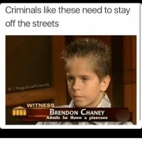 Dank, Dope, and Funny: Criminals like these need to stay  off the streets  IF NegativeFriends  WITNESS  BRENDON CHANEY  Admits he threw a pinecone I wanna be productive but I can't be bothered you feel me clean memes cleanmemes funny funnymemes humour cleanhumour funnyhumour cleanbreadmemes bread yahhh ugh yay lol cool omg dope dank hashtag