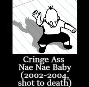 Ass, Nae Nae, and Death: Cringe Ass  Nae Nae Baby  (2002-2004.  shot to death)  <