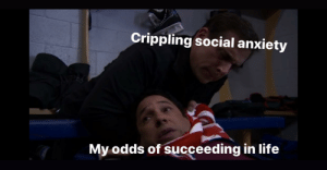 Invest in this Threat Level Midnight meme, fresh out of the oven.: Crippling social anxiety  My odds of succeeding in life Invest in this Threat Level Midnight meme, fresh out of the oven.