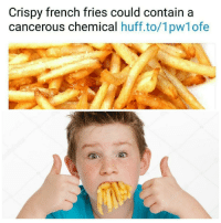 Huff, French, and MeIRL: Crispy french fries could contain a  cancerous chemical huff.to/1pw1ofe meirl