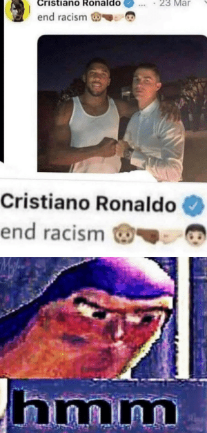 End racism by Jesus_Christ101 MORE MEMES: Cristiano Ronaldo  23 Mar  end racism  Cristiano Ronaldo  end racism  hmm End racism by Jesus_Christ101 MORE MEMES