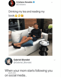 Cristiano Ronaldo, Drinking, and Lmao: Cristiano Ronaldo  @Cristiano  Drinking my tea and reading my  book  Gabriel Blondet  @Gabriel_Blondet  When your mom starts following you  @will_ent  on social media Lmao