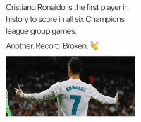 Cristiano Ronaldo, Soccer, and Sports: Cristiano Ronaldo is the first player in  history to score in all six Champions  league group games.  Another. Record. Broken.  RONALOO 🙌🙌🙌