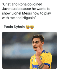 """Cristiano Ronaldo, Fake, and Funny: """"Cristiano Ronaldo joined  Juventus because he wants to  show Lionel Messi how to play  with me and Higuain.""""  Paulo Dybala  ее Fake but funny 👌😮😂 Troll"""