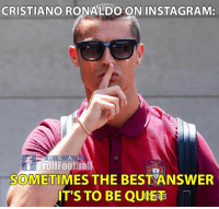 Cristiano Ronaldo, Instagram, and Memes: CRISTIANO RONALDO ON INSTAGRAM:  R E A L  Troll Footbal  SOMETIMES THE BEST ANSWER  IT'S TO BE QUIET Cristiano Ronaldo 😎👌