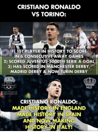 Cristiano Ronaldo.🐐🔥  #MJJ: CRISTIANO RONALDO  VS TORINO:  ROLL  FOOTBALL  eep  1) 1ST PLAYER IN HISTORY TO SCORE  IN 6 CONSECUTIVE AWAY GAMES  2) SCORED JUVENTUS 50OOTH SERIE A GOAL  3) HAS SCORED IN MANCHESTER DERBY  MADRID DERBY & NOW TURIN DERBY  TROLL  FOOTBALL  MJD  /TROLLFOOTBALL.HD  圖.TROLLFOOTBALL.HD  CRISTIANO RONALDO:  MADE HISTORY INENGLAND  MADE HISTORY IN SPAIN  AND NOW MAKING  HISTORY IN ITALY! Cristiano Ronaldo.🐐🔥  #MJJ