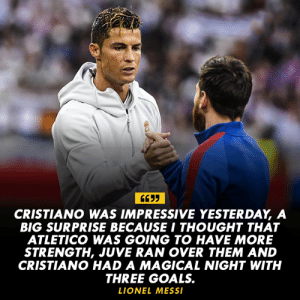 Respect ❤️: CRISTIANO WAS IMPRESSIVE YESTERDAY, A  BIG SURPRISE BECAUSE I THOUGHT THAT  ATLETICO WAS GOING TO HAVE MORE  STRENGTH, JUVE RAN OVER THEM AND  CRISTIANO HAD A MAGICAL NIGHT WITH  THREE GOALS.  LIONEL MESS Respect ❤️