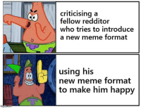 Drake, Meme, and Happy: criticising a  fellow redditor  who tries to introduce  a new meme format  using his  new meme format  to make him happy  0 im tired of drake
