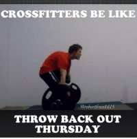 #Throwback: CROSSFITTERS BE LIKE  Caroberlfrank615  THROW BACK OUT  THURSDAY #Throwback