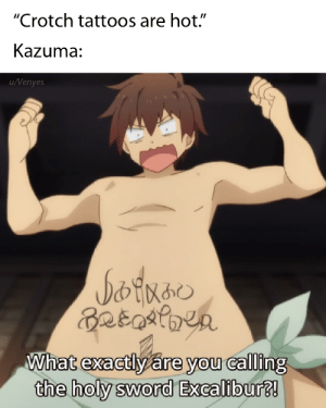 "Anime, Tattoos, and Sword: ""Crotch tattoos are hot.""  Kazuma:  uVenyes  What exactlvare vou calling  0  dhe holy sword Kazuma doesn't think so"
