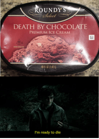 Apparently, Tumblr, and Blog: CROUNDY'S  elect  DEATH BY CHOCOLATE  PREMIUM ICE CREAM  I'm ready to die srsfunny:  Apparently My Fate Has Been Chosen