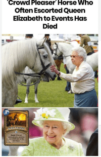Queen Elizabeth, Target, and Queen: Crowd Pleaser Horse Who  Often Escorted Queen  Elizabeth to Events Has  Died  Secret When an  enemy attacks, summon  a 2/1 Defender as the  new target. Not my concept