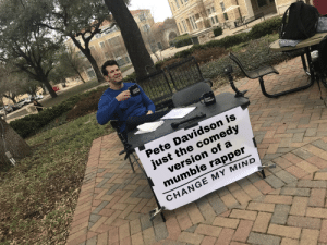Reddit, Sorry, and True: CROWDER  Pete Davidson is  just the comedy  version of a  mumble rapper  CHANGE MY MIND Sorry Pete, but it's true.. [OC]